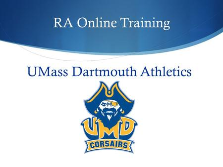 RA Online Training UMass Dartmouth Athletics. UMass Dartmouth Athletic Department Fast Facts  Mascot: Corsairs  Mascot's name: Arnie  Website: www.corsairathletics.com.