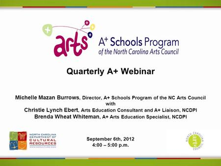 Quarterly A+ Webinar Michelle Mazan Burrows, Director, A+ Schools Program of the NC Arts Council with Christie Lynch Ebert, Arts Education Consultant and.