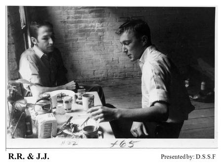 R.R. & J.J. Presented by: D.S.S.F. Robert Rauschenberg American collagist, painter and graphic artist Movement: Neo-Dada Born: Oct 22 1925, Texas.