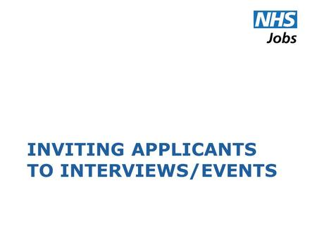 INVITING APPLICANTS TO INTERVIEWS/EVENTS. Terminology NHS Jobs uses the following terms: An 'event' is a collection of one or more appointments taking.