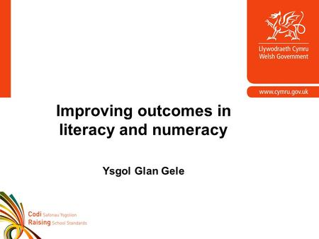 Improving outcomes in literacy and numeracy Ysgol Glan Gele.