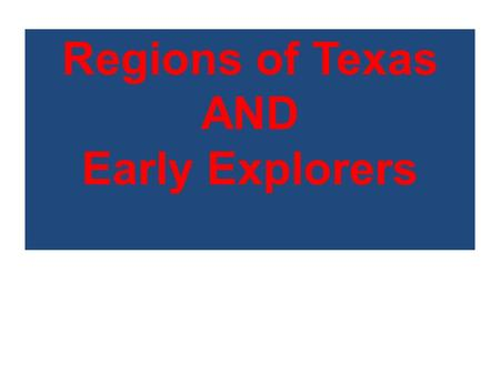 Regions of Texas AND Early Explorers