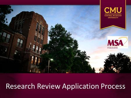 Research Review Application Process. Required research approval All MSA 699 students are required to obtain research approval prior to collecting data.