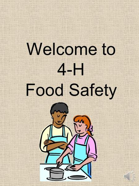 Welcome to 4-H Food Safety. HAND WASHING & GENERAL CLEANLINESS.