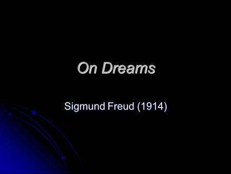 "On Dreams Sigmund Freud (1914). Background Czech Austrian, 1859-1939 Czech Austrian, 1859-1939 ""Father of psychoanalysis"" ""Father of psychoanalysis"" Oedipus."