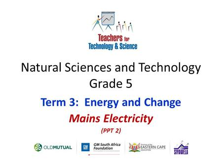 Natural Sciences and Technology Grade 5 Term 3: Energy and Change Mains Electricity (PPT 2)