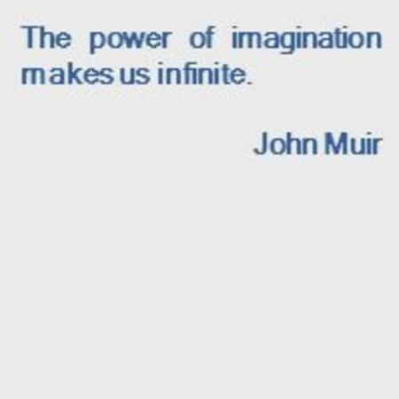 The power of imagination makes us infinite. John Muir.