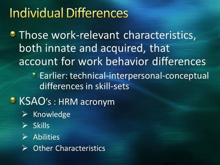 Those work-relevant characteristics, both innate and acquired, that account for work behavior differences Earlier: technical-interpersonal-conceptual.