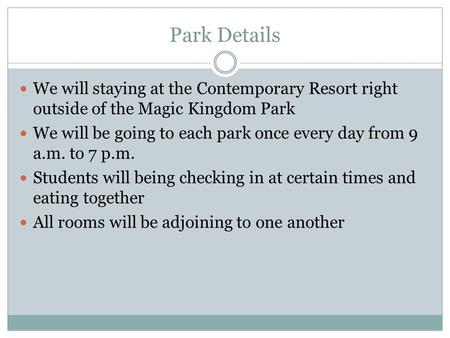 Park Details We will staying at the Contemporary Resort right outside of the Magic Kingdom Park We will be going to each park once every day from 9 a.m.
