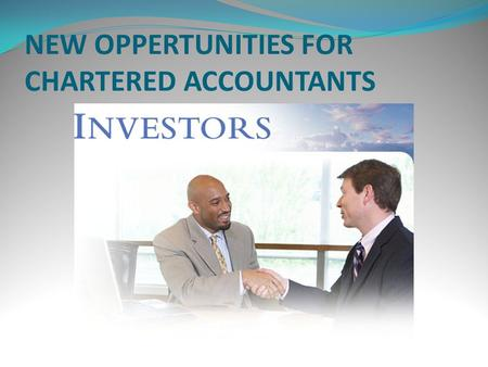 NEW OPPERTUNITIES FOR CHARTERED ACCOUNTANTS. FOLLOWING ARE THE NEW OPPERTUNITIES DIRECT TAX CODE COMPANY LAW BILL GOODS AND SERVICE TAX ERP XBRL.