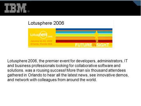Lotusphere 2006, the premier event for developers, administrators, IT and business professionals looking for collaborative software and solutions. was.
