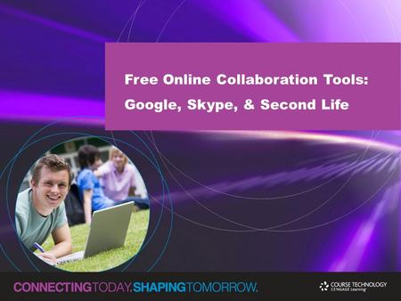 Free Online Collaboration Tools: Google, Skype, & Second Life.