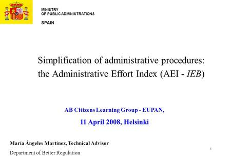 Simplification of administrative procedures: the Administrative Effort Index (AEI - IEB) MINISTRY OF PUBLIC ADMINISTRATIONS SPAIN 1 María Ángeles Martínez,