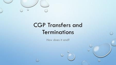 CGP Transfers and Terminations How does it end?. Transfers.