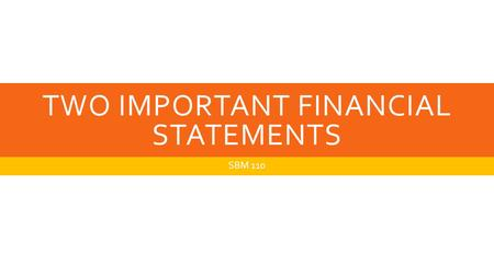 TWO IMPORTANT FINANCIAL STATEMENTS SBM 110. INCOME STATEMENT The income statement's primary role is to show a profit or loss over time. Using the difference.