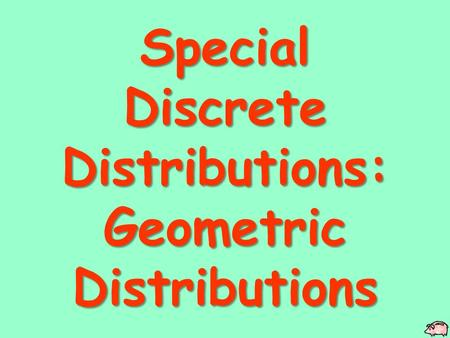 Special Discrete Distributions: Geometric Distributions.