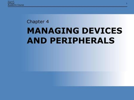11 MANAGING DEVICES AND PERIPHERALS Chapter 4. Chapter 4: Managing Devices and Peripherals2 CHAPTER OVERVIEW  Implement, manage, and troubleshoot input.
