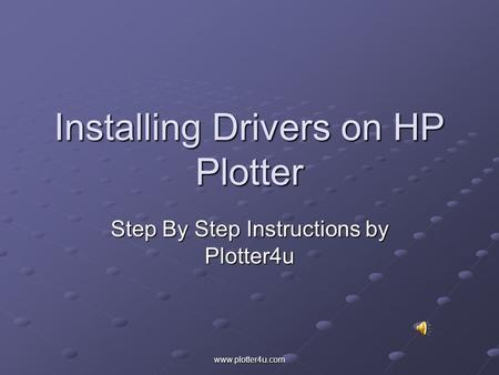 www.plotter4u.com Installing Drivers on HP Plotter Step By Step Instructions by Plotter4u.