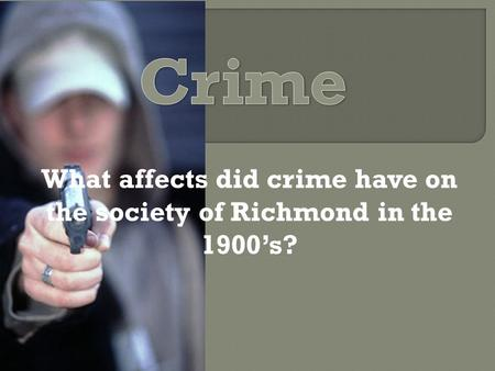 What affects did crime have on the society of Richmond in the 1900's?