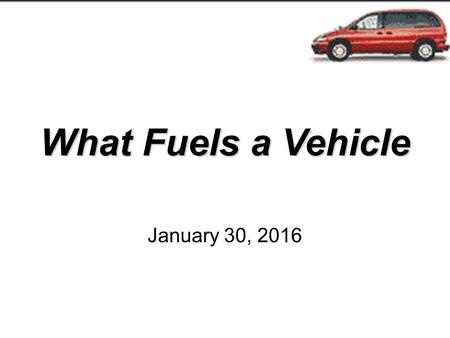 What Fuels a Vehicle January 30, 2016. Historically Motor vehicles have an internal combustion engine which is powered by a fuel, which must be –compressed.