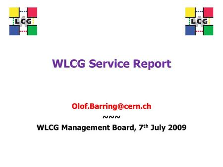 WLCG Service Report ~~~ WLCG Management Board, 7 th July 2009.