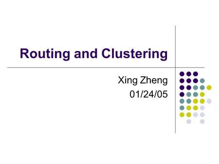 Routing and Clustering Xing Zheng 01/24/05. References Routing A. Woo, T. Tong, D. Culler, Taming the Underlying Challenges of Reliable Multihop Routing.