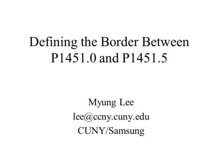 Defining the Border Between P1451.0 and P1451.5 Myung Lee CUNY/Samsung.