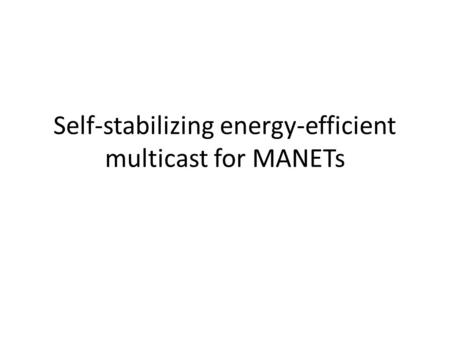 Self-stabilizing energy-efficient multicast for MANETs.