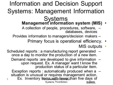 Fundamentals of Information Systems, Third Edition 1 Information and Decision Support Systems: Management Information Systems Management information system.