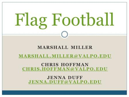 MARSHALL MILLER CHRIS HOFFMAN JENNA DUFF Flag Football.