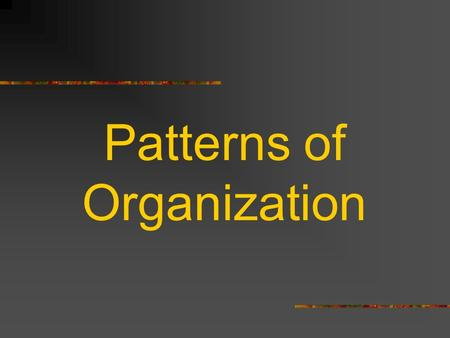 Patterns of Organization. Purpose??? explain describe give information inform.