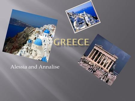 Alessia and Annalise.  Greece is found in southern Europe.  There are many countries in Europe.