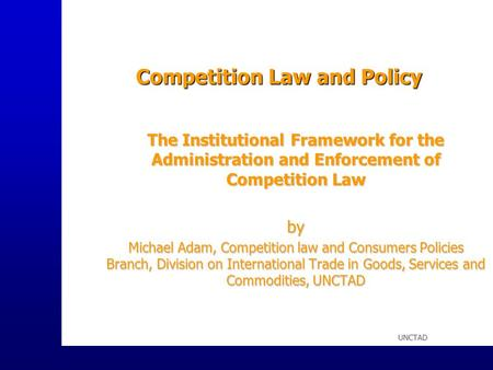 UNCTAD Competition Law and Policy The Institutional Framework for the Administration and Enforcement of Competition Law by Michael Adam, Competition law.
