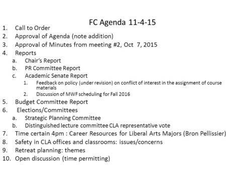 FC Agenda 11-4-15 1.Call to Order 2.Approval of Agenda (note addition) 3.Approval of Minutes from meeting #2, Oct 7, 2015 4.Reports a.Chair's Report b.PR.