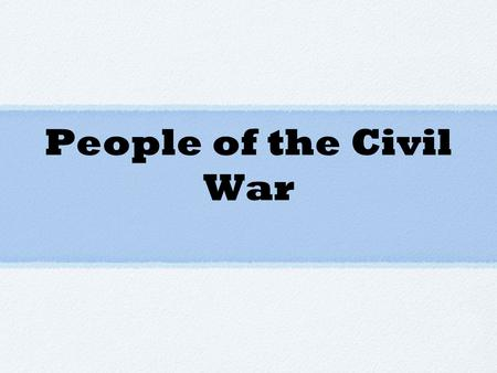 People of the Civil War. Abraham Lincoln - What was his role during the Civil War? (Hint: He was President of.... during the Civil War.) a. First Inaugural.