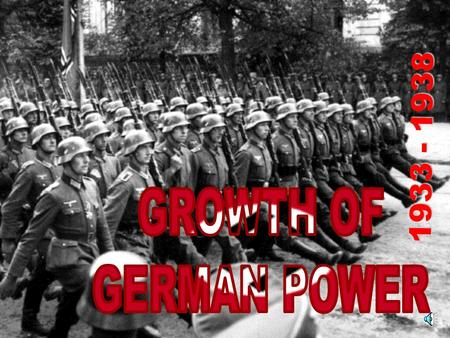 1933 - 1938 You will learn…….. How Hitler wanted to make Germany the greatest power in Europe How he rearmed Germany and broke the Treaty How Germany.