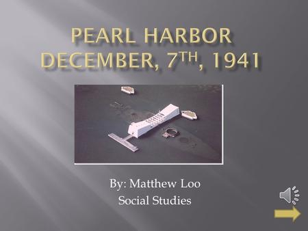 Pearl Harbor December, 7th, 1941