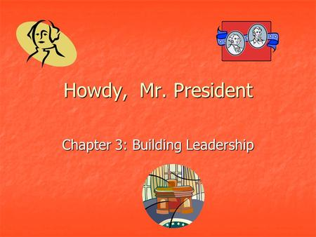 Howdy, Mr. President Chapter 3: Building Leadership.