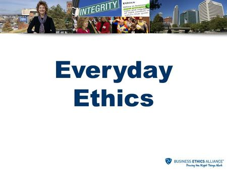 Everyday Ethics. What is the Problem? The following is for educational purposes. Always seek professional advice regarding potential legal issues or ethical.