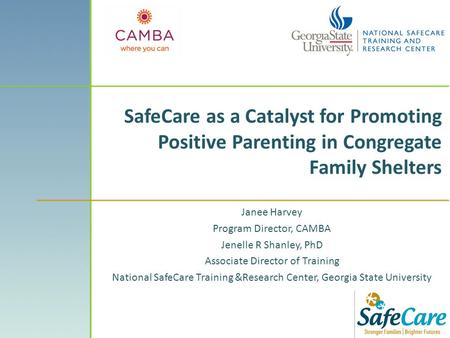 SafeCare as a Catalyst for Promoting Positive Parenting in Congregate Family Shelters Janee Harvey Program Director, CAMBA Jenelle R Shanley, PhD Associate.