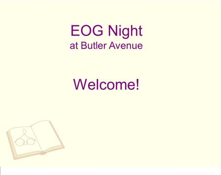EOG Night at Butler Avenue Welcome!. End of Grade Reading and Math tests are coming soon! Regular testing will take place on May 15-17 (Tuesday, Wednesday,