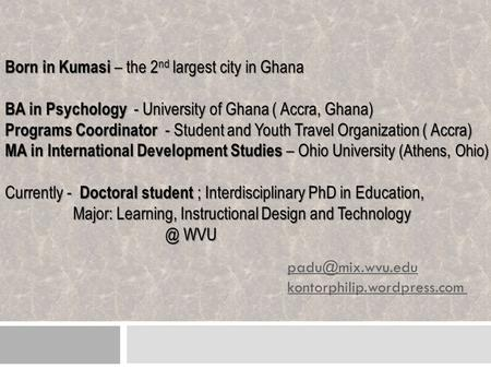 Born in Kumasi – the 2 nd largest city in Ghana BA in Psychology - University of Ghana ( Accra, Ghana) Programs Coordinator - Student and Youth Travel.
