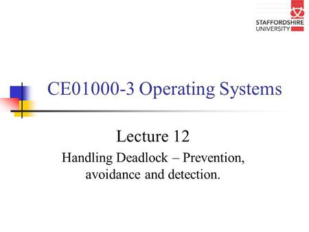 Lecture 12 Handling Deadlock – Prevention, avoidance and detection.