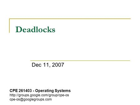 Deadlocks Dec 11, 2007 CPE 261403 - Operating Systems