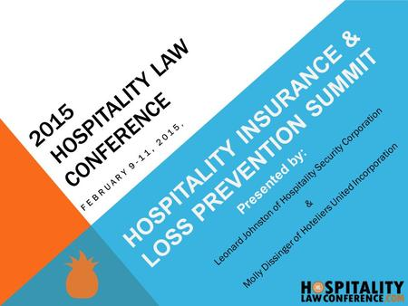 2015 HOSPITALITY LAW CONFERENCE FEBRUARY 9-11, 2015, HOSPITALITY INSURANCE & LOSS PREVENTION SUMMIT Presented by: Leonard Johnston of Hospitality Security.