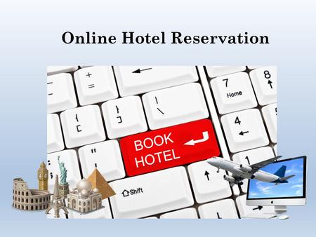 Online Hotel Reservation. The hotel industry seen a number of developments in the past decades due to the use of computers and internet. Millions of hotels.