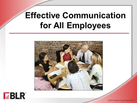 © BLR ® —Business & Legal Resources 1501 Effective Communication for All Employees.