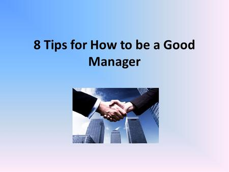 8 Tips for How to be a Good Manager. Tip 1: Motivate your employees. This will help to improve their performance.