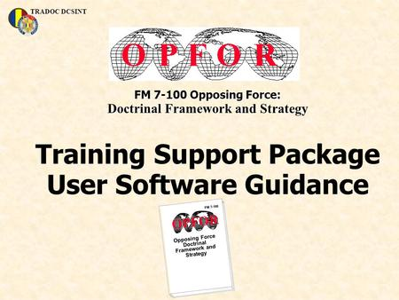 TRADOC DCSINT FM 7-100 Opposing Force: Doctrinal Framework and Strategy Training Support Package User Software Guidance FM 7-100 Opposing Force Doctrinal.