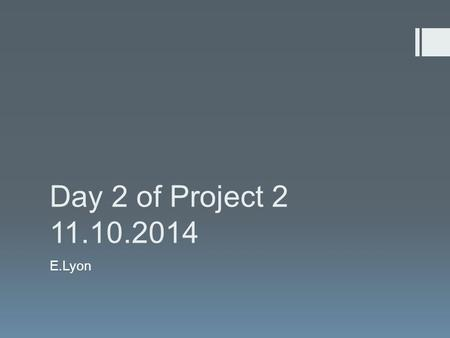 Day 2 of Project 2 11.10.2014 E.Lyon. Project #2: Due Next Class  Conceptual, Perceptual & Expressive  You could make a piece of art about a concept.